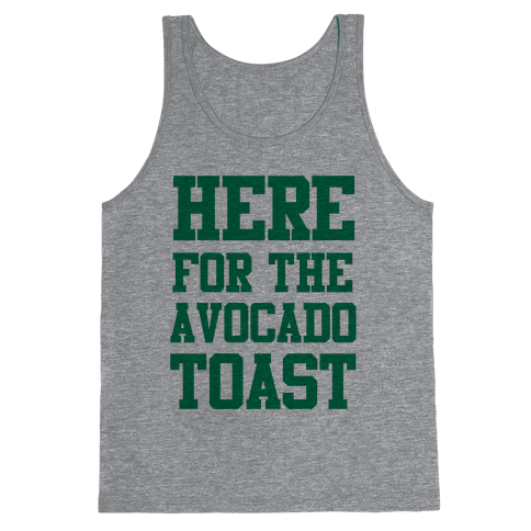 I'm Here for the Avocado Toast Tank Top