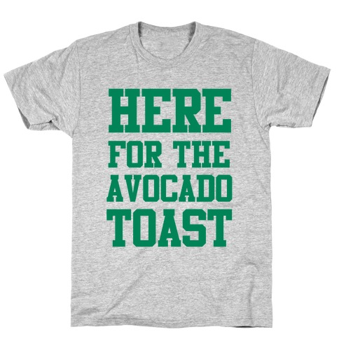 I'm Here for the Avocado Toast T-Shirt