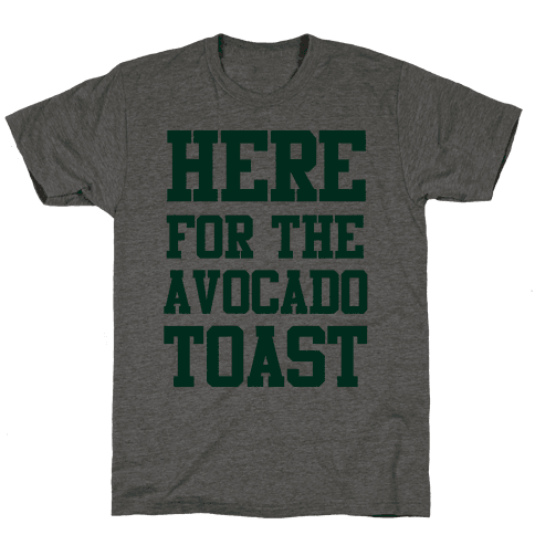 I'm Here for the Avocado Toast