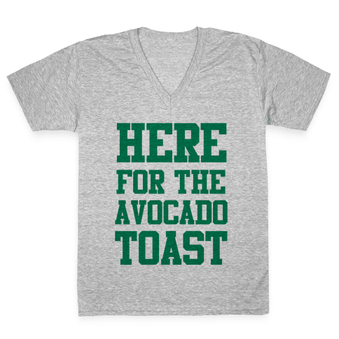 I'm Here for the Avocado Toast V-Neck Tee Shirt