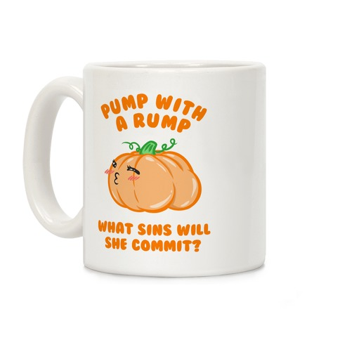 Pump With a Rump What Sins Will She Commit? Coffee Mug