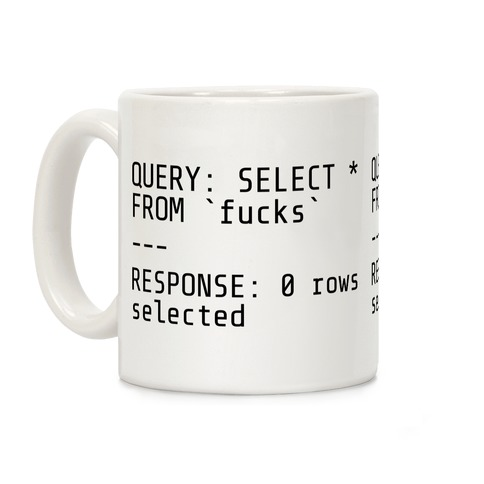 QUERY: SELECT* FROM 'F***s' -- RESPONSE: 0 rows selected Coffee Mug