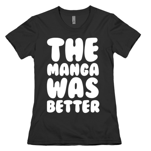 The Manga Was Better White Print Womens T-Shirt