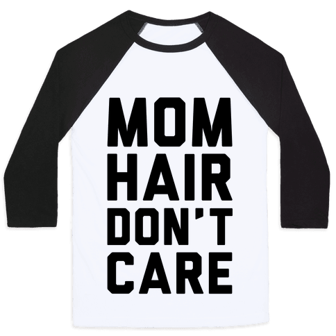 Mom Hair Don't Care Baseball Tee