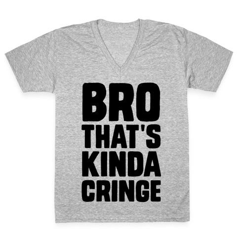 Bro, That's Kinda Cringe V-Neck Tee Shirt