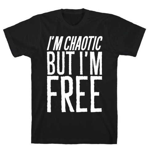 I'm Chaotic But I'm Free White Print T-Shirt
