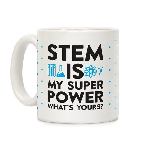 STEM Is My Super Power What's Yours? Coffee Mug