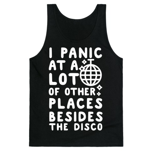 e0c8e0bebff793 I Panic At A Lot of Other Places Besides the Disco Tank Top