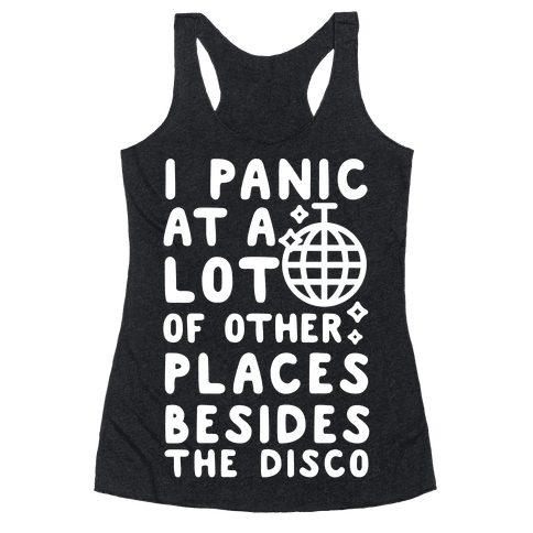 I Panic At A Lot of Other Places Besides the Disco Racerback Tank Top