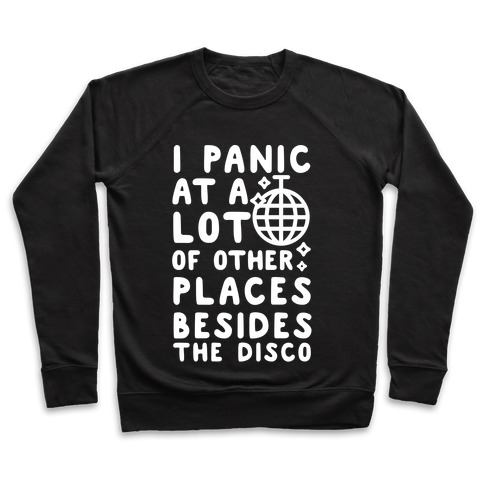 I Panic At A Lot of Other Places Besides the Disco Pullover