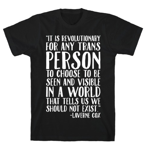 Revolutionary For Any Trans Person To Close To Be Seen And Visible Laverne Cox Quote White Print T-Shirt