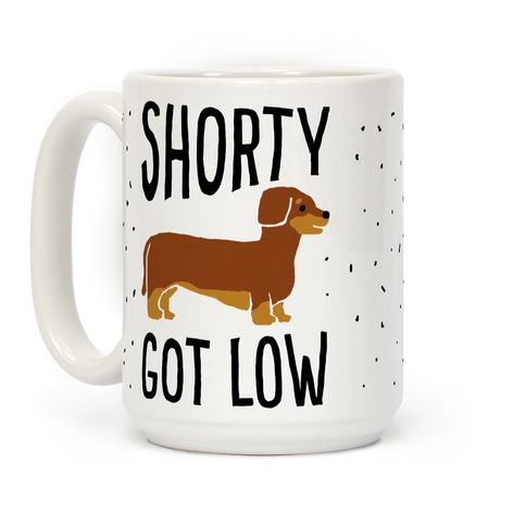 Shorty Got Low Dachshund Coffee Mug