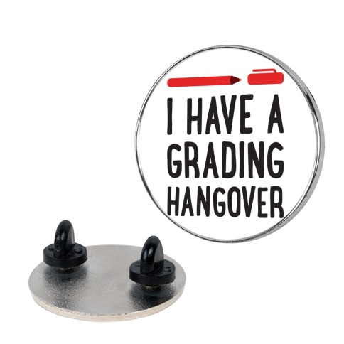 I Have A Grading Hangover pin