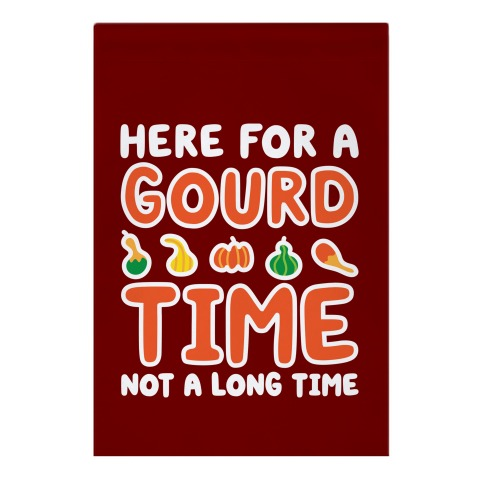 Here For A Gourd Time Not A Long Time Garden Flag