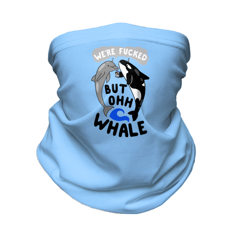 We're F***ed But Oh Whale Neck Gaiter