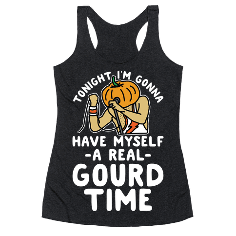Tonight I'm Gonna Have Myself a Real Gourd Time Racerback Tank Top