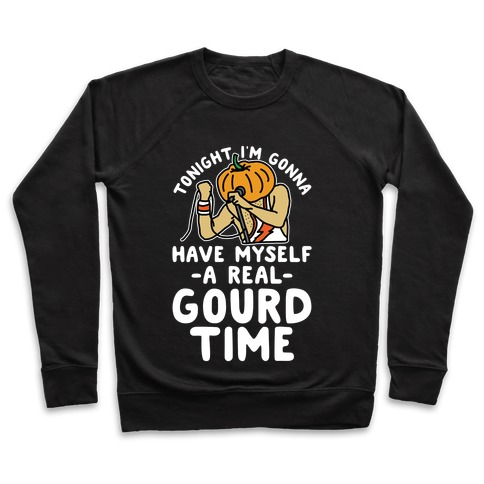 Tonight I'm Gonna Have Myself a Real Gourd Time Pullover
