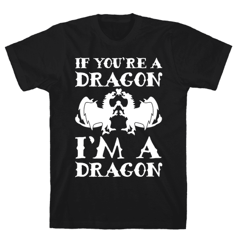 If You're A Dragon I'm A Dragon Parody White Print Mens T-Shirt