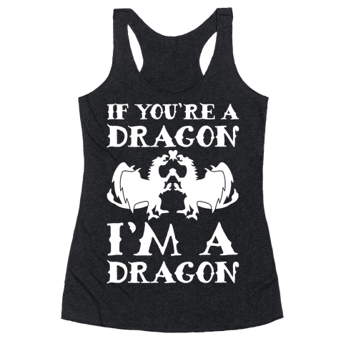 If You're A Dragon I'm A Dragon Parody White Print Racerback Tank Top