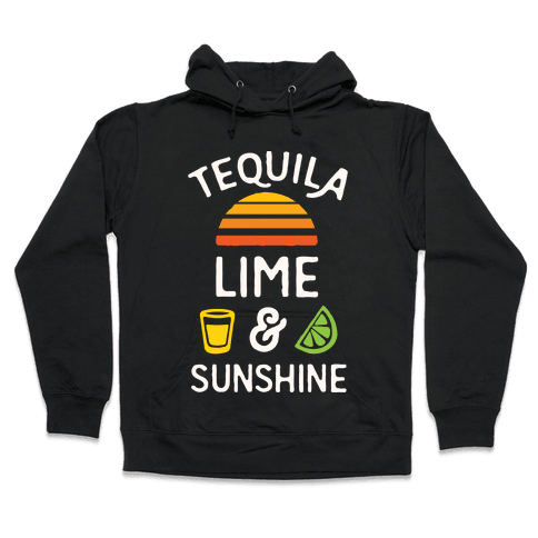 Tequila Lime And Sunshine Hooded Sweatshirt