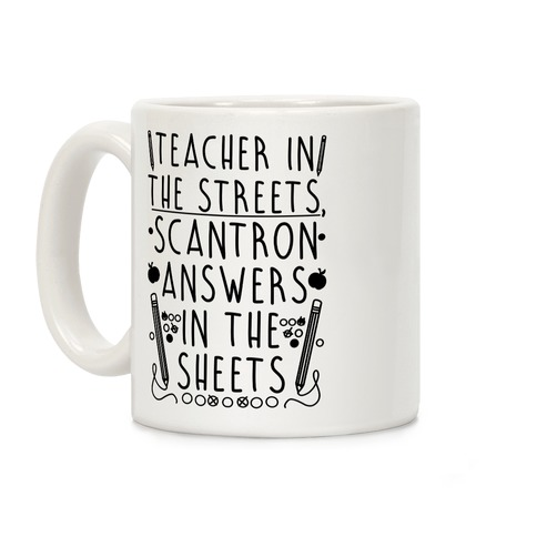 Teacher In The Streets, Scantron Answers In the Sheets Coffee Mug