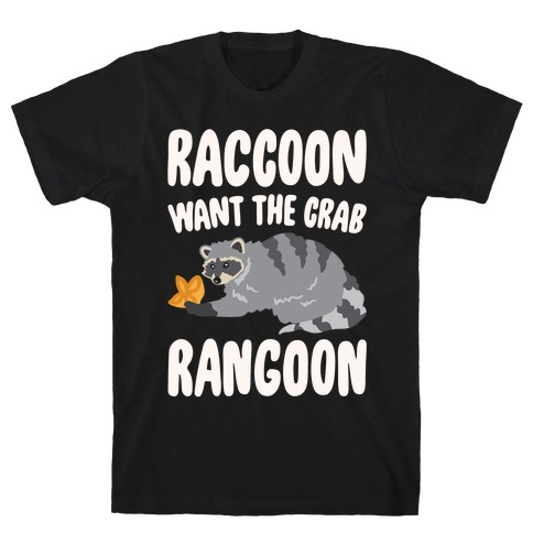 Raccoon Want The Crab Rangoon White Print T-Shirt