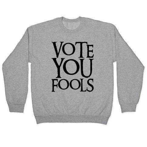 Vote You Fools Parody Pullover