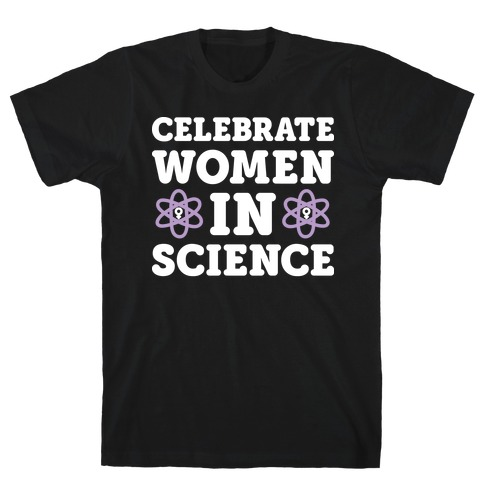 82925f8b Celebrate Women In Science T-Shirt | LookHUMAN