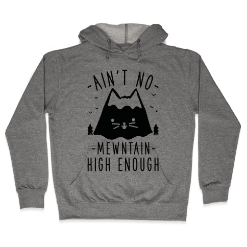 Ain't No Mewntain Hooded Sweatshirt