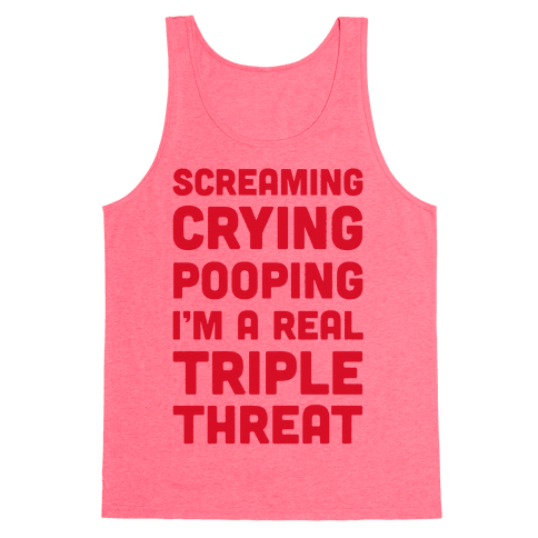 Screaming Crying Pooping I'm a Real Triple Threat Tank Top