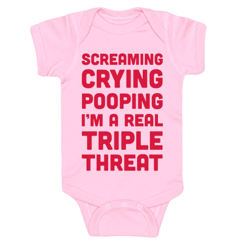 Screaming Crying Pooping I'm a Real Triple Threat Baby Onesy