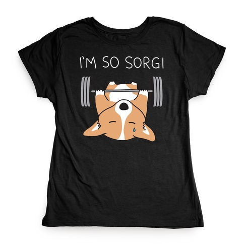 I'm So Sorgi Corgi Womens T-Shirt