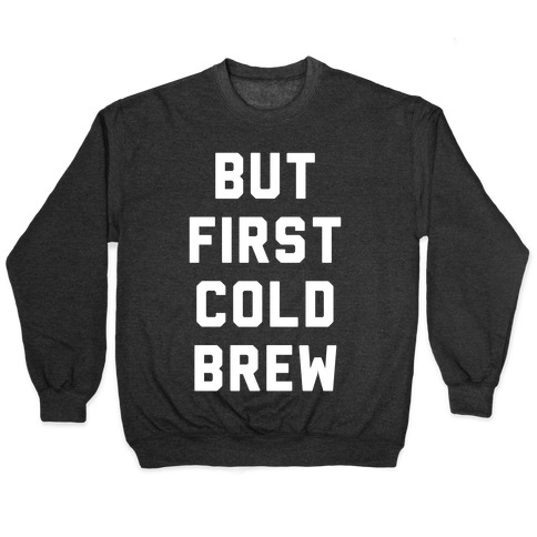 But First Cold Brew Pullover