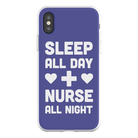 Sleep All Day Nurse All Night Phone Flexi-Case