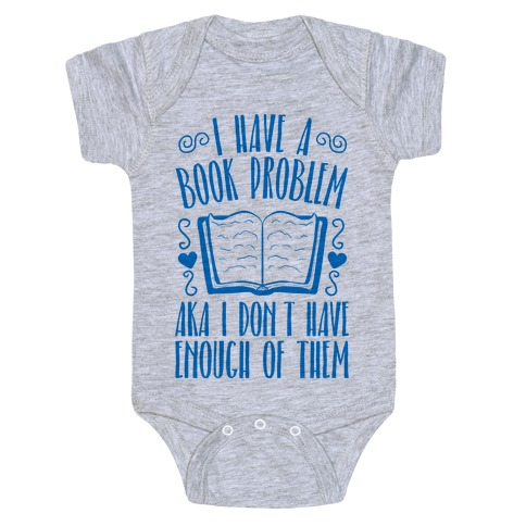 I Have A Book Problem (AKA I don't have enough of them) Baby Onesy
