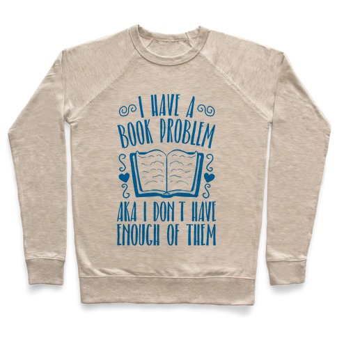 I Have A Book Problem (AKA I don't have enough of them) Pullover