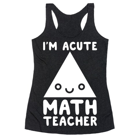 I'm ACUTE Math Teacher Racerback Tank Top