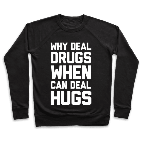 Why Deal Drugs When You Can Deal Hugs Pullover