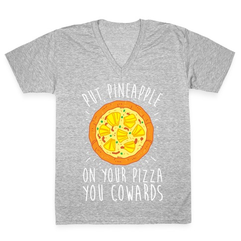 Put Pineapple On Your Pizza You Coward V-Neck Tee Shirt