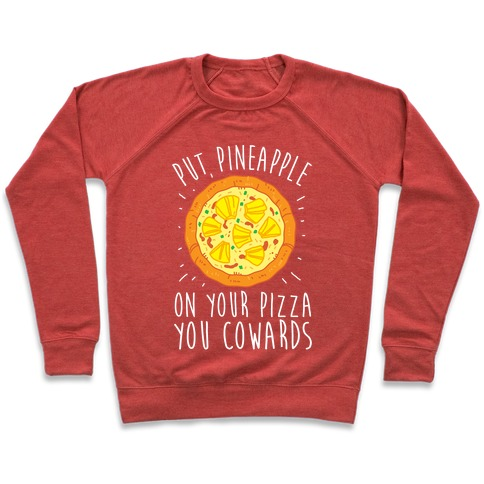 Put Pineapple On Your Pizza You Coward Pullover