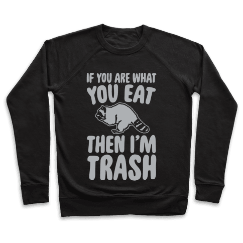 If You Are What You Eat Then I'm Trash Pullover