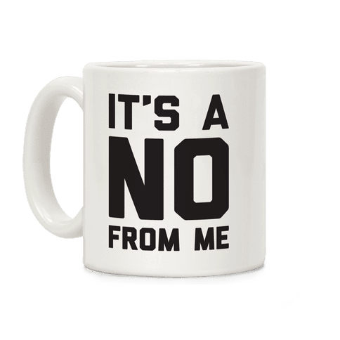 It's A No From Me Coffee Mug
