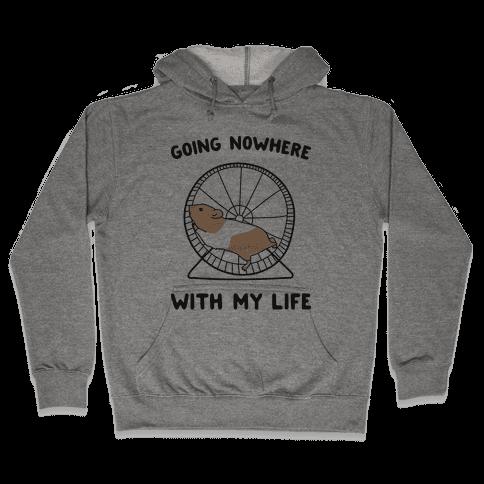 Going Nowhere With My Life Hamster Hooded Sweatshirt