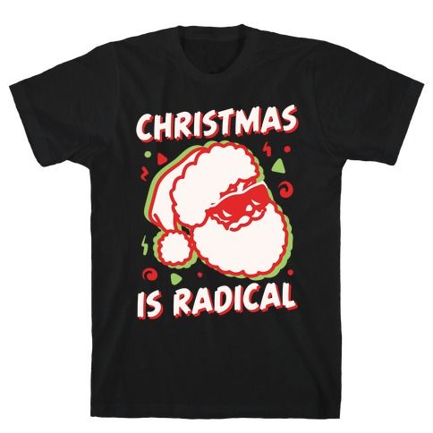 Christmas Is Radical White Print Mens T-Shirt