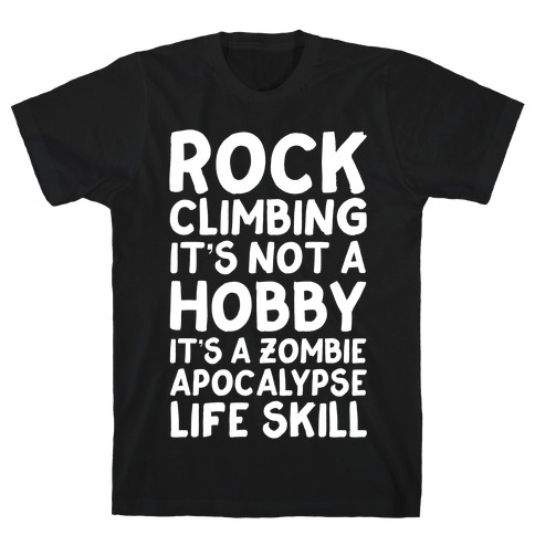 Rock Climbing: It's Not A Hobby It's A Zombie Apocalypse Life Skill T-Shirt
