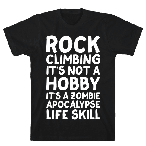 Rock Climbing: It's Not A Hobby It's A Zombie Apocalypse Life Skill Mens T-Shirt