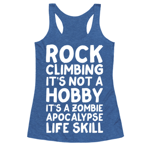 Rock Climbing It 39 S Not A Hobby It 39 S A Zombie Apocalypse Life Skill Racerback Tank Tops Human