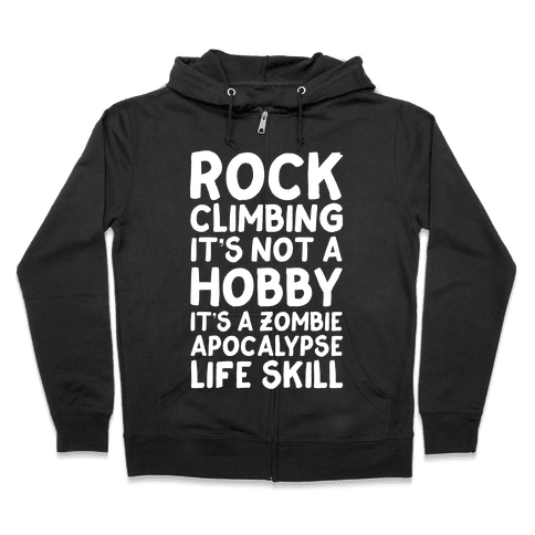Rock Climbing: It's Not A Hobby It's A Zombie Apocalypse Life Skill Zip Hoodie