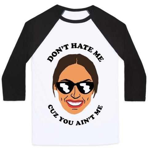 Don't Hate Me Cuz You Hate Me Alexandria Ocasio-Cortez Baseball Tee