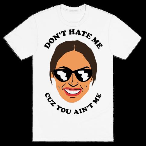 Don't Hate Me Cuz You Hate Me Alexandria Ocasio-Cortez Mens T-Shirt